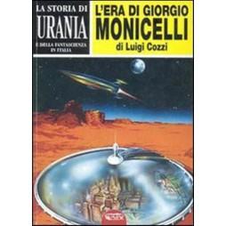La storia di Urania e della fantascienza in Italia: l\'era di Giorgio Monicelli, 1952-1961 - VOLUME PRIMO - di Luigi Cozz