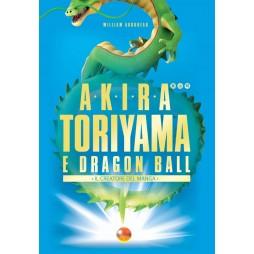 Akira Toriyama e Dragon Ball - Il creatore del manga - di William Audureau - Hard Cover
