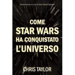 COME STAR WARS HA CONQUISTATO L'UNIVERSO? - Brossura
