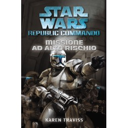 STAR WARS - Republic Commando #1: Missione ad alto rischio - Brossura - Karen Traviss