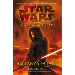 STAR WARS: THE OLD REPUBLIC #1 - ALLEANZA FATALE - Brossura - Sean Williams