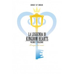 LA LEGGENDA DI KINGDOM HEARTS: Volume I – Creazione - Hard Cover
