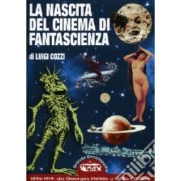 La nascita del cinema di fantascienza. 1894-1919: da Georges Méliès a Willis O\'Brien - di Luigi Cozzii - Brossura