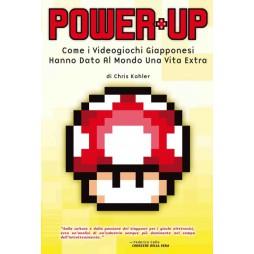 POWER UP: COME I VIDEOGIOCHI GIAPPONESI HANNO DATO AL MONDO UNA VITA EXTRA - Brossura